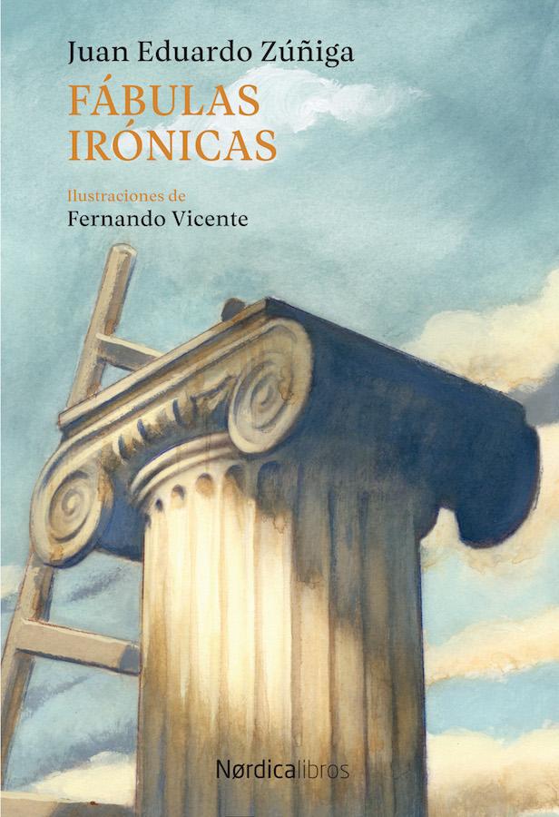 Fábulas irónicas Juan Eduardo Zuñiga Fernando Vicente Nordica Libros