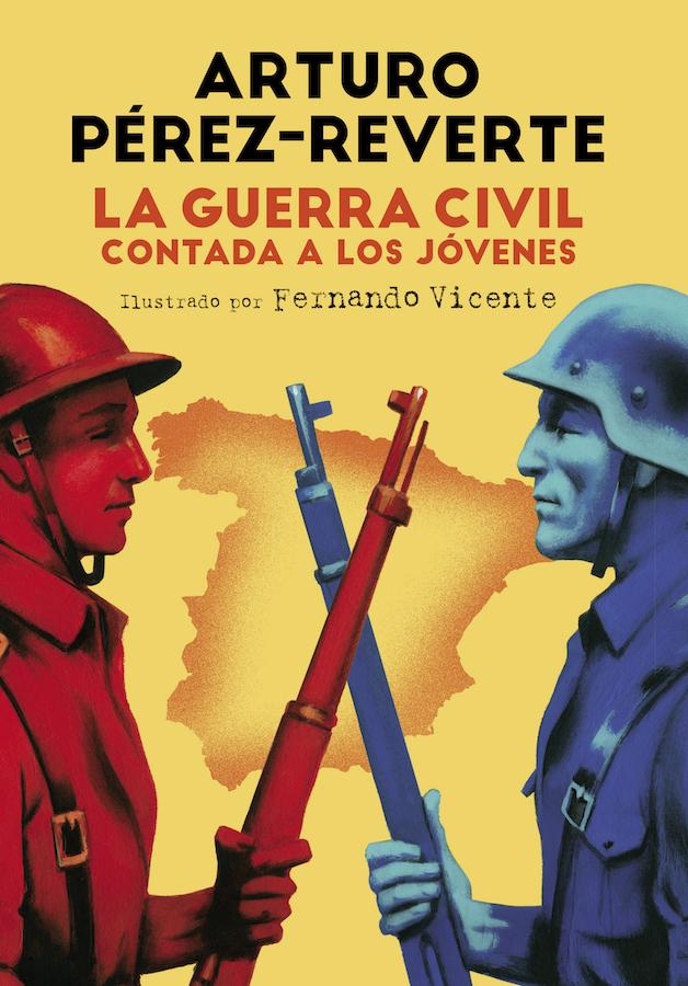 La guerra civil contada a los jóvenes Arturo Perez Reverte Fernando Vicente Penguin Random House